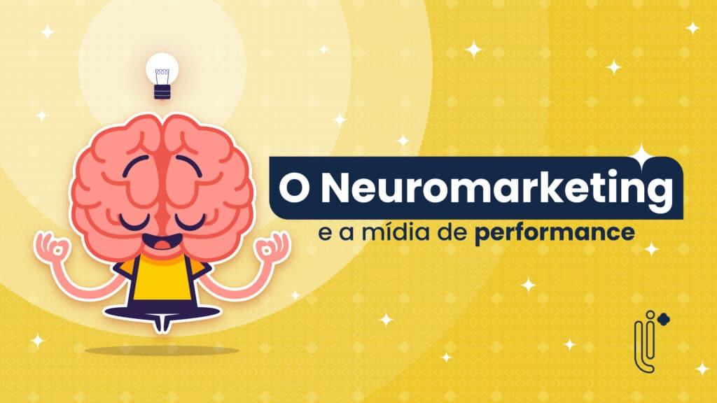 neuromarketing e mídia de performance